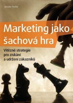 Marketing jako šachová hra - Jaroslav Tručka