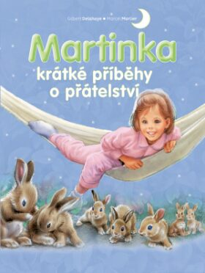 Martinka - krátké příběhy o přátelství - Gilbert Delahaye,Marcel Marlier,