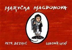 Maryčka Magdonova - Lubomír Lichý, Petr Bezruč