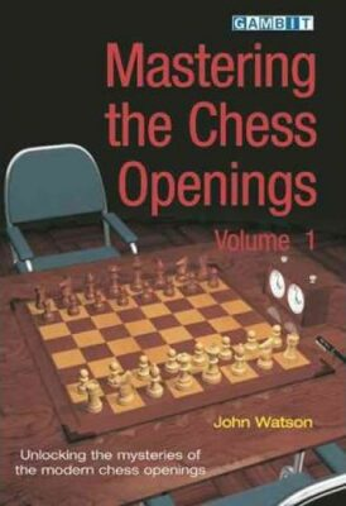 Mastering the Chess Openings: v. 1 - John Watson