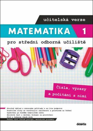 Matematika 1 pro střední odborná učiliště - Čísla, výrazy a počítání s nimi (učitelská verze) - Václav Zemek, Kateřina Marková, Petra Siebenbürgerová