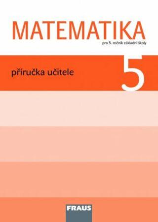 Matematika 5 pro ZŠ - příručka učitele - Kolektiv
