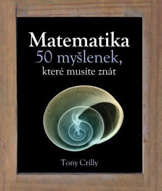 Matematika, 50 myšlenek, které musíte znát - Crilly Tony