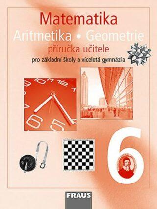 Matematika Aritmetika Geomatrie 6 Příručka učitele - Kolektiv