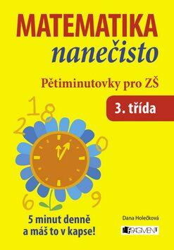 Matematika nanečisto – Pětiminutovky pro 3. třídu ZŠ - Dana Holečková