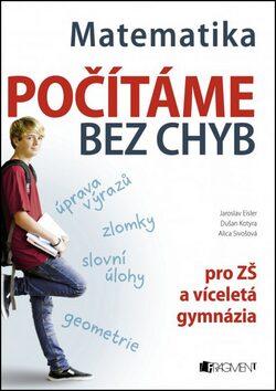 Matematika – Počítáme bez chyb - Jaroslav Eisler; Dušan Kotyra; Alica Sivošová