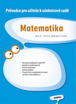 Matematika pro 2.ročník ZŠ - Průvodce k učebnicím - kolektiv autorů