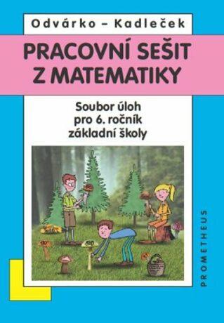 Matematika pro 6. roč. ZŠ - Pracovní sešit - Sbírka úloh - Oldřich Odvárko, Jiří Kadleček