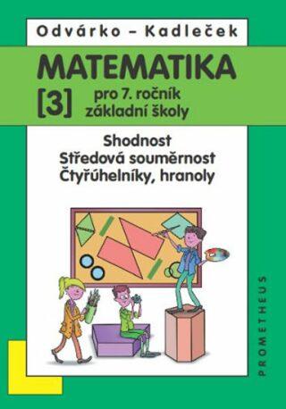 Matematika pro 7. roč. ZŠ - 3.díl – Shodnost; středová souměrnost - 3.vydání - Oldřich Odvárko, Jiří Kadleček
