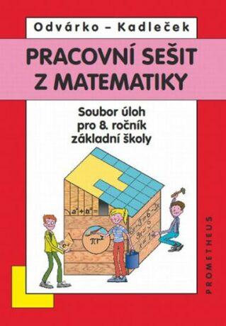 Matematika pro 8. roč. ZŠ - Pracovní sešit,sbírka úloh přepracované vydání - Oldřich Odvárko, Jiří Kadleček