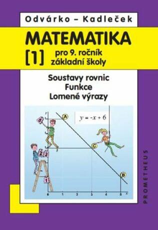 Matematika pro 9. roč. ZŠ - 1.díl - Soustavy rovnic, funkce, lomené výrazy 3.vydání - Oldřich Odvárko, Jiří Kadleček
