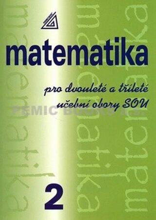 Matematika pro dvouleté a tříleté obory SOU 2.díl - Calda Emil