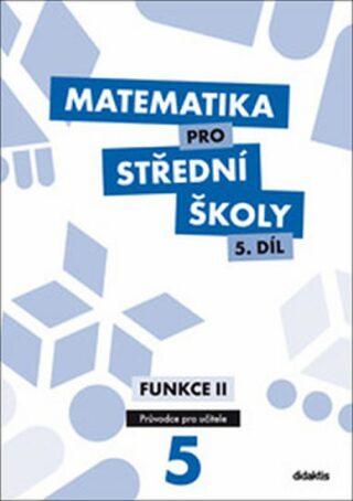 Matematika pro SŠ 5. díl - Průvodce pro učitele - Kolektiv