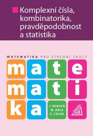 Matematika Komplexní čísla, kombinatorika, pravděpodobnost a statistika - Kolektiv