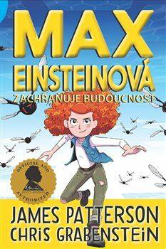 Max Einsteinová zachraňuje budoucnost - James Patterson, Chris Grabenstein