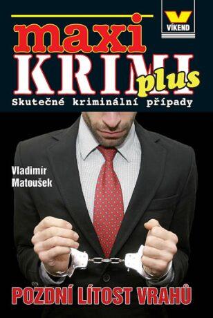 Maxikrimi plus - Pozdní lítost vrahů - Vladimír Matoušek