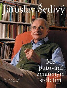 Mé putování zmateným stoletím - Jaroslav Šedivý