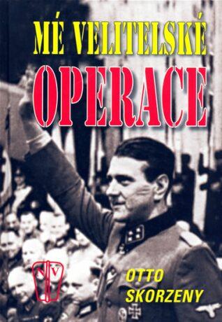 Mé velitelské operace - Otto Skorzeny
