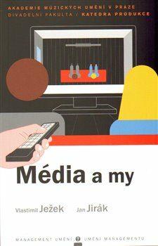 Média a my - Vlastimil Ježek, Jan Jirák
