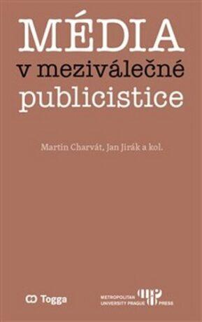 Média v meziválečné publicistice - Jan Jirák, Martin Charvát