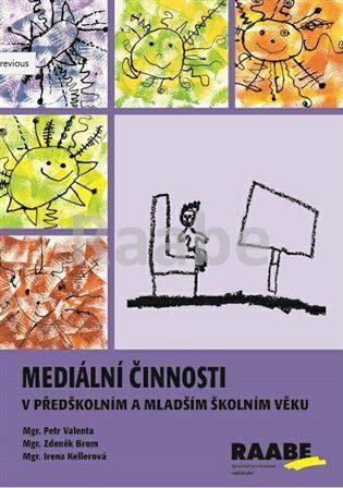 Mediální činnosti v předškolním a mladším školním věku - Kellerová Irena, Valenta Petr