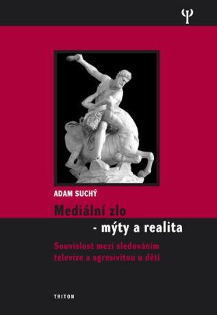 Mediální zlo - mýty a realita - Suchý Adam