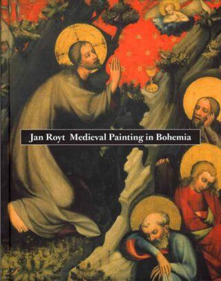 Medieval Painting in Bohemia - Jan Royt