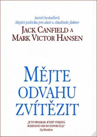 Mějte odvahu zvítězit - Jack Canfield, Mark Victor Hansen