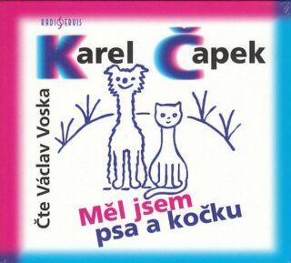 Měl jsem psa a kočku - Karel Čapek, Václav Voska