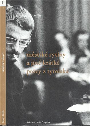 Městské rytiny a jiné krátké prózy z Tyrolska - Norbert C. Kaser
