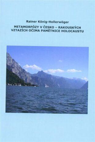 Metamorfózy v Česko-Rakouských vztazích očima pamětnice holocaustu - Rainer König-Hollerwöger