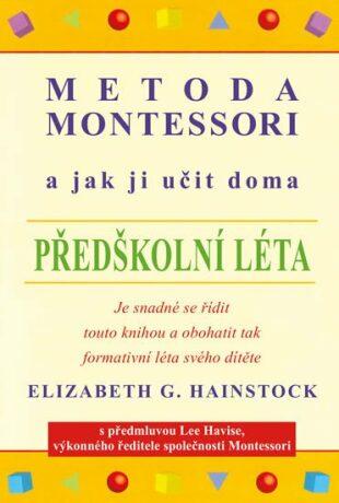 Metoda Montessori a jak ji učit doma – předškolní léta - Hainstock Elizabeth G.