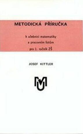 Metodická příručka k učebnici matematiky a pracovním listům pro 1.ročník ZŠ - Kittler Josef