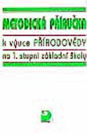 Metodická příručka k výuce přirodovědy na 1.stupni základní školy - Danuše Kvasničková