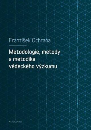 Metodologie, metody a metodika vědeckého výzkumu - František Ochrana