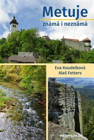 Metuje známá i neznámá - Eva Koudelková, Aleš Fetters