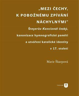 Mezi Čechy, k pobožnému zpívání náchylnými - Marie Škarpová