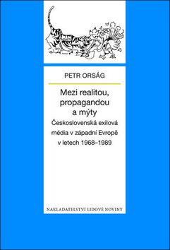 Mezi realitou, propagandou a mýty - Petr Orság