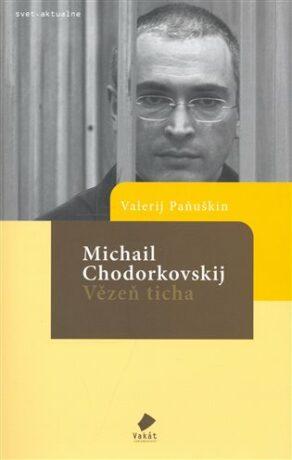 Michail Chodorkovskij - Vězeň ticha - Valerij Paňuškin