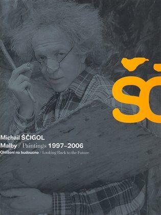 Michail Ščigol - Malby / Paintings 1997 - 2006 - Michail Ščigol, Vladimír Burjánek