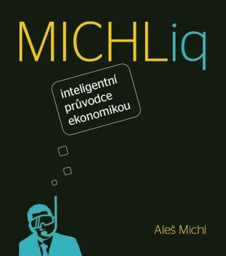 MICHLiq inteligentní průvodce ekonomikou - Michl Aleš