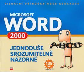 Microsoft Word 2000 Jednoduše, srozumitelně, názorně - Jiří Hlavenka
