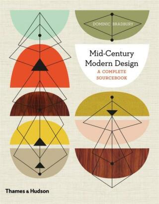 Mid-Century Modern Design: A Complete Sourcebook - Dominic Bradbury