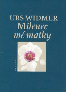 Milenec mé matky - Urs Widmer