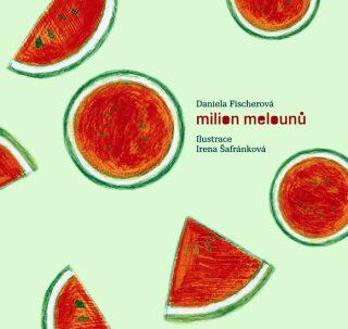 Milion melounů - Daniela Fischerová