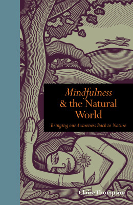 Mindfulness & the Natural World: Bringing Our Awareness Back to Nature - Claire Thompson
