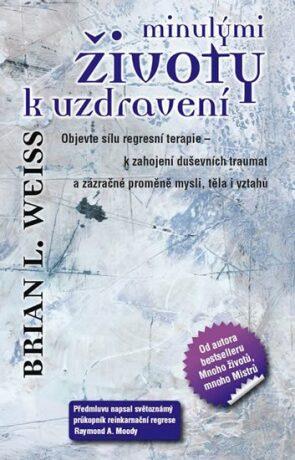 Minulými životy k uzdravení - Brian L. Weiss