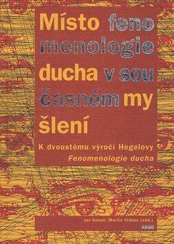 Místo fenomenologie ducha v současném myšlení - Jan Kuneš, Martin Vrabec