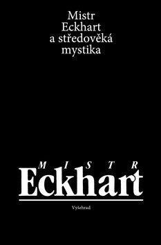 Mistr Eckhart a středověká mystika - Kolektiv