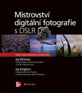 Mistrovství digitální fotografie s DSLR - Jay Dickman